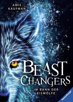 Beast Changers, Band 1: Im Bann der Eiswölfe von Kaufman,  Amie, Keil,  Britta