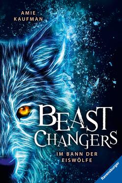 Beast Changers, Band 1: Im Bann der Eiswölfe von Kaufman,  Amie, Keil,  Britta, Schneider,  Frauke