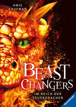 Beast Changers, Band 2: Im Reich der Feuerdrachen von Kaufman,  Amie, Keil,  Britta