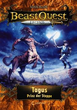 Beast Quest Legend 4 – Tagus, Prinz der Steppe von Blade,  Adam, Vogt,  Helge, Wiese,  Petra