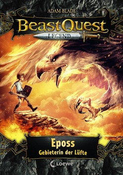 Beast Quest Legend 6 – Eposs, Gebieterin der Lüfte von Blade,  Adam, Vogt,  Helge, Wiese,  Petra