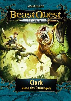 Beast Quest Legend 8 – Clark, Riese des Dschungels von Blade,  Adam, Vogt,  Helge, Wiese,  Petra