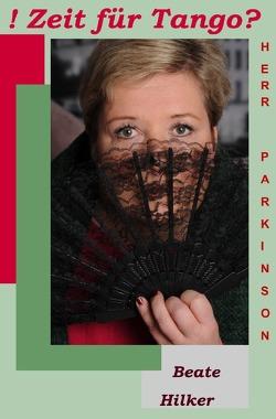 Beate Hilker Diagnose Morbus Parkinson / Zeit für Tango Herr Parkinson? von Hilker,  Beate