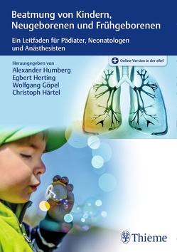 Beatmung von Kindern, Neugeborenen und Frühgeborenen von Göpel,  Wolfgang, Härtel,  Christoph, Herting,  Egbert, Humberg,  Alexander