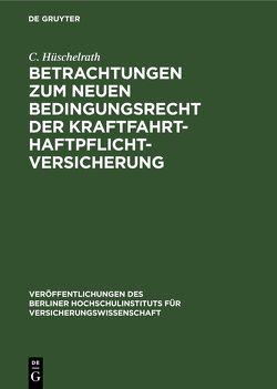 Betrachtungen zum neuen Bedingungsrecht der Kraftfahrt-Haftpflichtversicherung von Hüschelrath,  C.