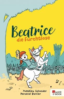 Beatrice die Furchtlose von Barrier,  Perceval, Lutz,  Lisa-Marie, Sylvander,  Matthieu