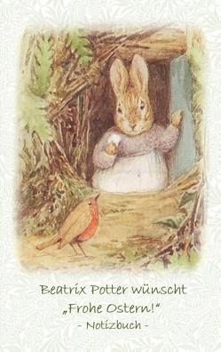 "Beatrix Potter wünscht ""Frohe Ostern!"" Notizbuch ( Peter Hase ) von Potter,  Beatrix, Potter,  Elizabeth M."