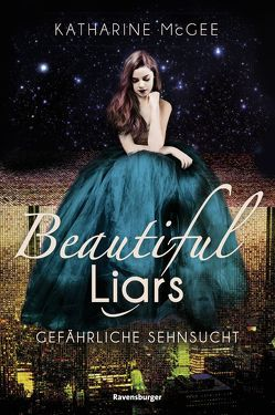 Beautiful Liars, Band 2: Gefährliche Sehnsucht von Jaekel,  Franziska, McGee,  Katharine