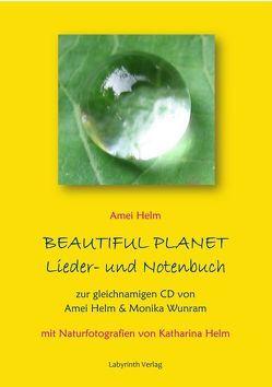 Beautiful Planet Lieder- und Notenbuch von Helm,  Amei, Helm,  Katharina, Schellin,  Jürgen