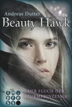 Beauty Hawk. Der Fluch der Sturmprinzessin von Dutter,  Andreas
