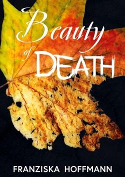 Beauty of Death von Hoffmann,  Franziska