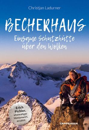 Becherhaus – Einsame Schutzhütte über den Wolken von Ladurner,  Christjan