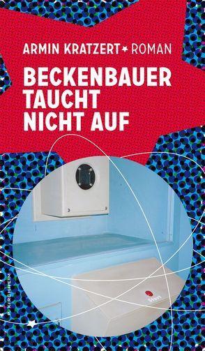Beckenbauer taucht nicht auf von Kratzert,  Armin