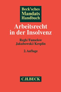 Beck'sches Mandatshandbuch Arbeitsrecht in der Insolvenz von Fanselow,  Dana, Jakubowski,  Peter, Kreplin,  Georg, Regh,  Thomas