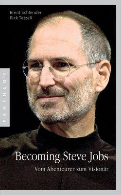 Becoming Steve Jobs von Bayer,  Martin, Dürr,  Karlheinz, Schlatterer,  Heike, Schlender,  Brent, Tetzeli,  Rick