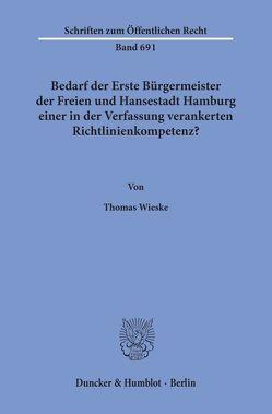 Bedarf der Erste Bürgermeister der Freien und Hansestadt Hamburg einer in der Verfassung verankerten Richtlinienkompetenz? von Wieske,  Thomas