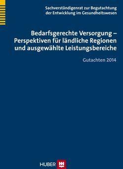 Bedarfsgerechte Versorgung – Perspektiven für ländliche Regionen und ausgewählte Leistungsbereiche von Sachverständigenrat,  Bonn