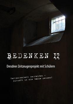 BEDENKEN II. Dresdner Zeitzeugenprojekt mit Schülern von Neumann,  Heiko, Rietz,  Tobias, Sieber,  Uljana