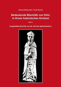Bedeutende Bischöfe von Köln in ihrem historischen Kontext – Heft 3 von Binkowski,  Helmut, Renné,  Rudi