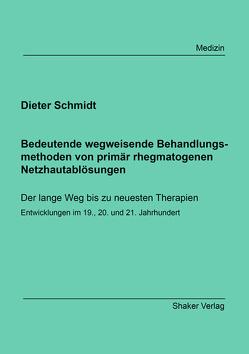Bedeutende wegweisende Behandlungsmethoden von primär rhegmatogenen Netzhautablösungen von Schmidt,  Dieter