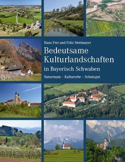 Bedeutsame Kulturlandschaften in Bayerisch Schwaben von Frei,  Hans, Stettmayer,  Fritz