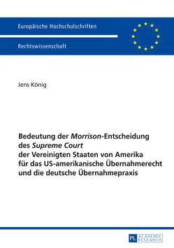 Bedeutung der «Morrison»-Entscheidung des «Supreme Court» der Vereinigten Staaten von Amerika für das US-amerikanische Übernahmerecht und die deutsche Übernahmepraxis von Koenig,  Jens