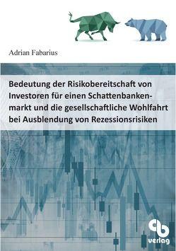 Bedeutung der Risikobereitschaft von Investoren für einen Schattenbankenmarkt und die gesellschaftliche Wohlfahrt bei Ausblendung von Rezessionsrisiken von Fabarius,  Adrian