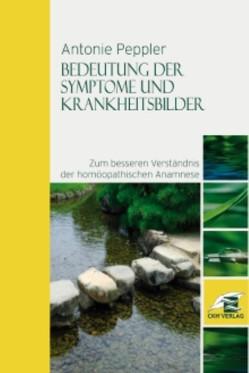 Bedeutung der Symptome und Krankheitsbilder zum besseren Verständnis der homöopathischen Anamnese von Albrecht,  Hans J, Peppler,  Antonie
