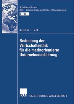 Bedeutung der Wirtschaftsethik für die marktorientierte Unternehmensführung von Kirchgeorg,  Prof. Dr. Manfred, Pech,  Justinus C.