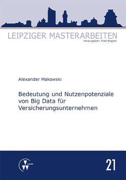 Bedeutung und Nutzenpotenziale von Big Data für Versicherungsunternehmen von Makowski,  Alexander, Wagner,  Fred