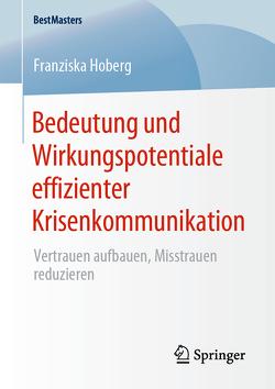 Bedeutung und Wirkungspotentiale effizienter Krisenkommunikation von Hoberg,  Franziska
