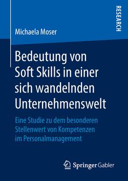Bedeutung von Soft Skills in einer sich wandelnden Unternehmenswelt von Moser,  Michaela