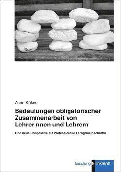 Bedeutungen obligatorischer Zusammenarbeit von Lehrerinnen und Lehrern von Köker,  Anne