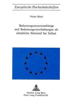 Bedeutungszusammenhänge und Bedeutungsverschiebungen als inhaltliche Stilmittel bei Sallust von Bloch,  Walter