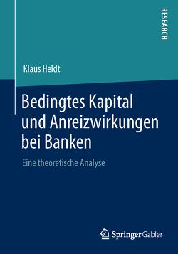 Bedingtes Kapital und Anreizwirkungen bei Banken von Heldt,  Klaus