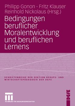 Bedingungen beruflicher Moralentwicklung und beruflichen Lernens von Gonon,  Philipp, Klauser,  Fritz, Nickolaus,  Reinhold