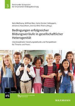 Bedingungen erfolgreicher Bildungsverläufe in gesellschaftlicher Heterogenität von Bos,  Wilfried, Hasselhorn,  Johannes, Holtappels,  Heinz Günter, McElvany,  Nele, Ohle-Peters,  Annika