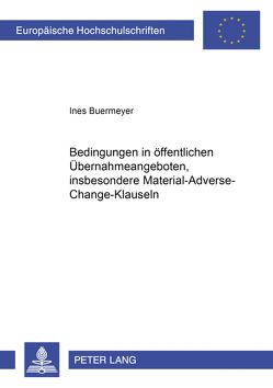 Bedingungen in öffentlichen Übernahmeangeboten, insbesondere Material-Adverse-Change-Klauseln von Buermeyer,  Ines