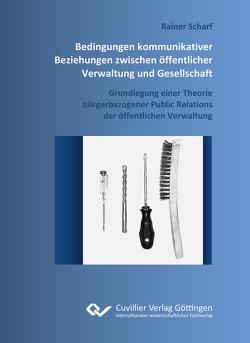 Bedingungen kommunikativer Beziehungen zwischen öffentlicher Verwaltung und Gesellschaft von Scharf,  Rainer