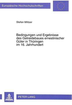 Bedingungen und Ergebnisse des Getreidebaues ernestinischer Güter in Thüringen im 16. Jahrhundert von Militzer,  Stefan