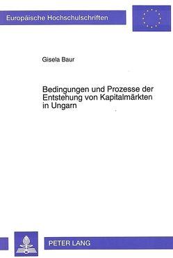Bedingungen und Prozesse der Entstehung von Kapitalmärkten in Ungarn von Baur,  Gisela