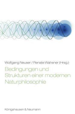 Bedingungen und Strukturen einer modernen Naturphilosophie von Neuser,  Wolfgang, Wahsner,  Renate