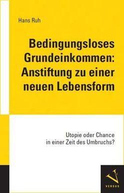 Bedingungsloses Grundeinkommen: Anstiftung zu einer neuen Lebensform von Ruh,  Hans