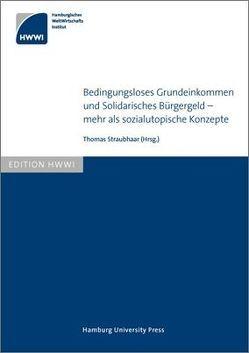 Bedingungsloses Grundeinkommen und Solidarisches Bürgergeld – mehr als sozialutopische Konzepte von Straubhaar,  Thomas