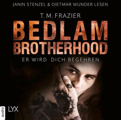 Bedlam Brotherhood – Er wird dich begehren von Frazier,  T. M., Pannen,  Stephanie, Stenzel,  Janin, Wunder,  Dietmar