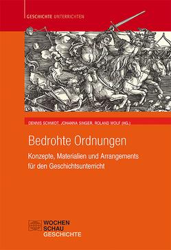 Bedrohte Ordnungen von Schmidt,  Dennis, Singer,  Johanna, Wolf,  Roland