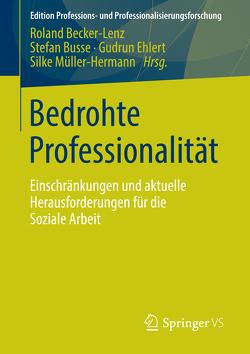Bedrohte Professionalität von Becker-Lenz,  Roland, Busse,  Stefan, Ehlert,  Gudrun, Müller Hermann,  Silke