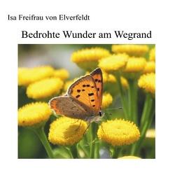Bedrohte Wunder am Wegrand von Freifrau von Elverfeldt,  Isa