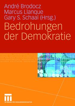 Bedrohungen der Demokratie von Brodocz,  André, Llanque,  Marcus, Schaal,  Gary S.
