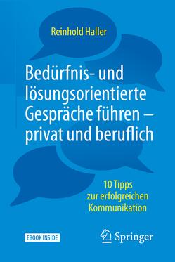 Bedürfnis- und lösungsorientierte Gespräche führen – privat und beruflich von Haller,  Reinhold